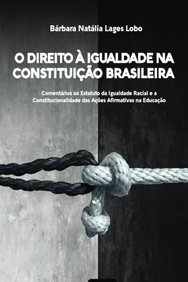 O Direito à Igualdade Na Constituição Brasileirara: Comentários Ao Estatuto Da Igualdade Racial e a Constitucionalidade das Ações Afirmativas Na Educação (Portuguese Edition)