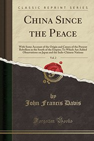 China Since the Peace, Vol. 2: With Some Account of the Origin and Causes of the Present Rebellion in the South of the Empire; To Which Are Added ... the Indo-Chinese Nations (Classic Reprint)