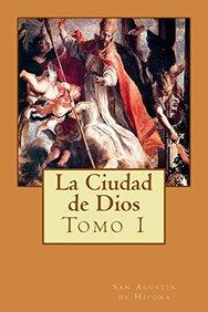 La Ciudad de Dios (Volume 1) (Spanish Edition)