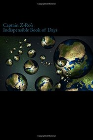 Captain Z-Ro's Parallel Universe Book of Days: Indispensible to Travelers of Space and Time