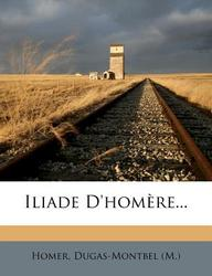 Iliade D'Hom Re...