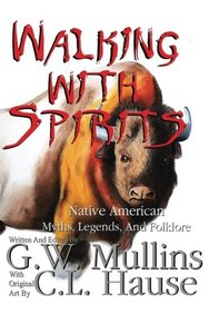 Walking With Spirits Native American Myths, Legends, And Folklore Second Edition (Volume 1)