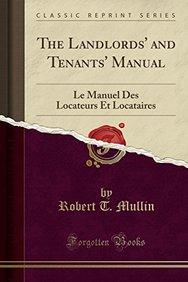 The Landlords' and Tenants' Manual: Le Manuel Des Locateurs Et Locataires (Classic Reprint)