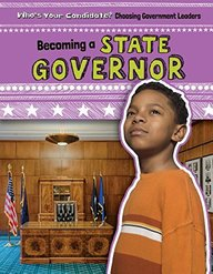 Becoming a State Governor (Who's Your Candidate? Choosing Government Leaders)