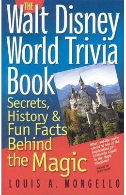 The Walt Disney World Trivia Book: Secrets, History & Fun Facts Behind the Magic