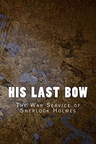 His Last Bow: The War Service of Sherlock Holmes (Sherlock Holmes 1917) (Volume 8)