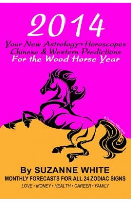 2014 Your New Astrology Horoscopes Chinese and Western: Predictions for the Wood Horse Year