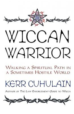 Wiccan Warrior: Walking a Spiritual Path in a Sometimes Hostile World