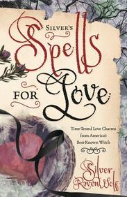 Silver's Spells For Love: Getting It. Keeping It. Tossing It.
