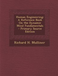 Human Engineering: A Reference Book on the Dynamic Mind Fundamentals - Primary Source Edition