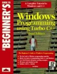 The Beginner's Guide to Windows Programming Using Turbo C++ Visual Edition