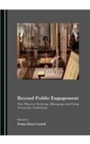 Beyond Public Engagement: New Ways of Studying, Managing and Using University Collections