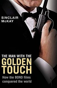 The Man With The Golden Touch - How The Bond Films Conquered The World
