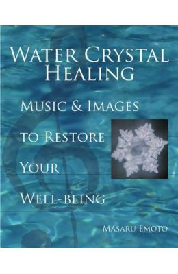 Water Crystal Healing: Music and Images to Restore Your Well-Being With 2 CDs