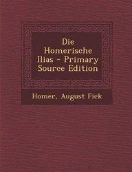 Die Homerische Ilias - Primary Source Edition (German Edition)