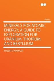 Minerals for Atomic Energy; A Guide to Exploration for Uranium, Thorium, and Beryllium