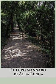 Il lupo mannaro di Alba Lunga (Italian Edition)