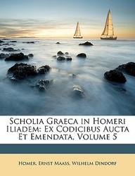 Scholia Graeca in Homeri Iliadem: Ex Codicibus Aucta Et Emendata, Volume 5