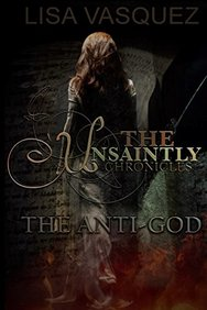 The Unsaintly Chronicles: The Anti-God (Volume 1)