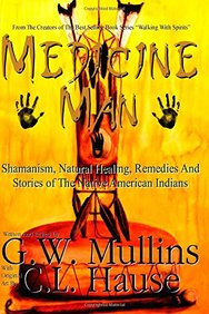 Medicine Man - Shamanism, Natural Healing, Remedies And Stories Of The Native American Indians (Walking With Spirits)