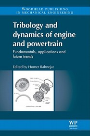 Tribology And Dynamics Of Engine And Powertrain: Fundamentals, Applications And Future Trends (Woodhead Publishing In Mechanical