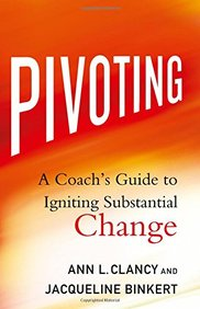 Pivoting: A Coachs Guide to Igniting Substantial Change