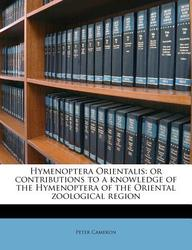 Hymenoptera Orientalis: Or Contributions to a Knowledge of the Hymenoptera of the Oriental Zoological Region