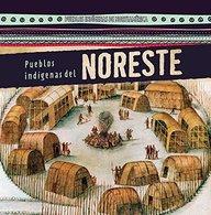 Pueblos Indigenas del Noreste (Native Peoples of the Northeast) (Pueblos Indigenas de Norte America (Native Peoples of North) (Spanish Edition)