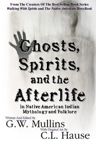 Ghosts, Spirits, and the Afterlife in Native American Indian Mythology And Folklore
