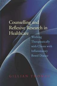 Counselling And Reflexive Research In Healthcare: Working Therapeutically With Clients With Inflammatory Bowel Disease
