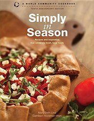 Simply in Season: Recipes and Inspiration That Celebrate Fresh, Local Foods (World Community Cookbook)