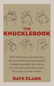 The Knucklebook: Everything You Need to Know about Baseball's Strangest Pitch - the Knuckleball