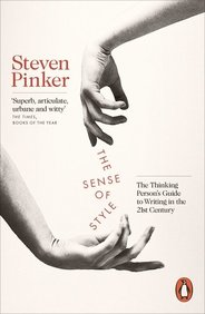Sense Of Style : The Thinking Persons Guide To Writing In The 21st Century