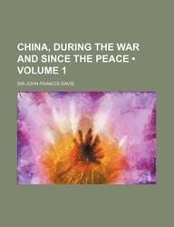China, During the War and Since the Peace (Volume 1)