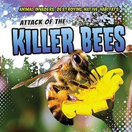 Attack of the Killer Bees (Animal Invaders: Destroying Native Habitats)