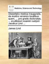 Dissertatio medica inauguralis, de morbis venereis localibus: quam, ... pro gradu doctoratus, ... eruditorum examini subjicit Jacobus Lind ... (Latin Edition)