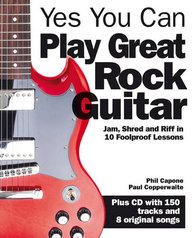 Yes You Can Play Great Rock Guitar: Jam And Riff In 10 Foolproof Lessons
