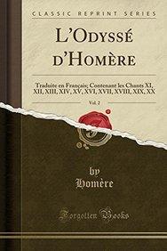 L'Odysse D'Homere, Vol. 2: Traduite En Francais; Contenant Les Chants XI, XII, XIII, XIV, XV, XVI, XVII, XVIII, XIX, XX (Classic Reprint) (French Edition)