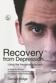 Recovery From Depression Using The Narrative Approach: A Guide For Doctors, Complementary Therapists And Mental Health Professio