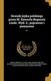 Sownik Jzyka Polskiego Przez M. Samuela Bogumia Linde. Wyd. 2., Poprawne I Pomnoone; 01 (Polish Edition)