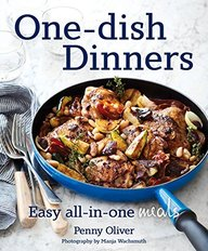 One-dish Dinners: Easy All-In-One Meals