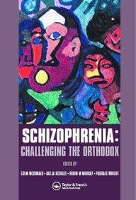 Schizophrenia: Challenging the Orthodox
