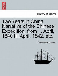 Two Years in China. Narrative of the Chinese Expedition, from ... April, 1840 till April, 1842, etc.