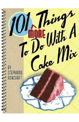 101 More Things to Do with a Cake Mix