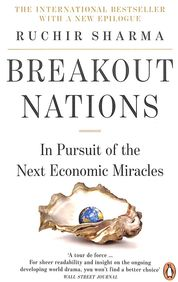 Break Out Nations : In Pursuit Of The Next Economic Miracles