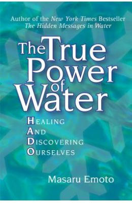 True Power Of Water : Healing & Discovering Ourselves