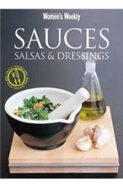 Australian Womens Weekly: Sauces Salsas & Dressings