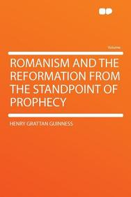 Romanism and the Reformation from the Standpoint of Prophecy