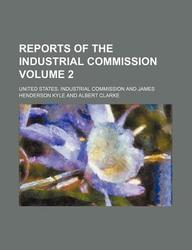 Reports of the Industrial Commission Volume 2