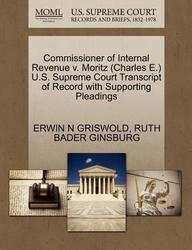 Commissioner of Internal Revenue v. Moritz (Charles E.) U.S. Supreme Court Transcript of Record with Supporting Pleadings